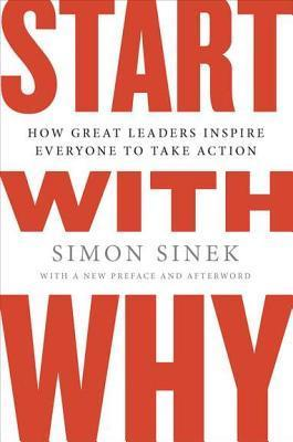 start-with-why-how-great-leaders-inspire-everyone-to-take-action-by-simon-sinek-goodreads-author