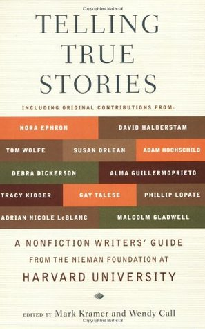 telling-true-stories-a-nonfiction-writers-guide-from-the-nieman-foundation-at-harvard-university-by-mark-kramer-wendy-call