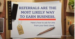 REFERRALS ARE THE MOST LIKELY WAY TO EARN BUSINESS.