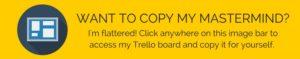 Trello Board for Masterminds link