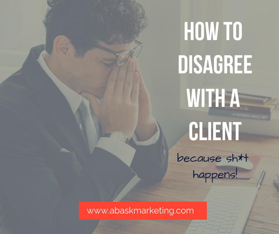 What To Do When You Disagree With A Client