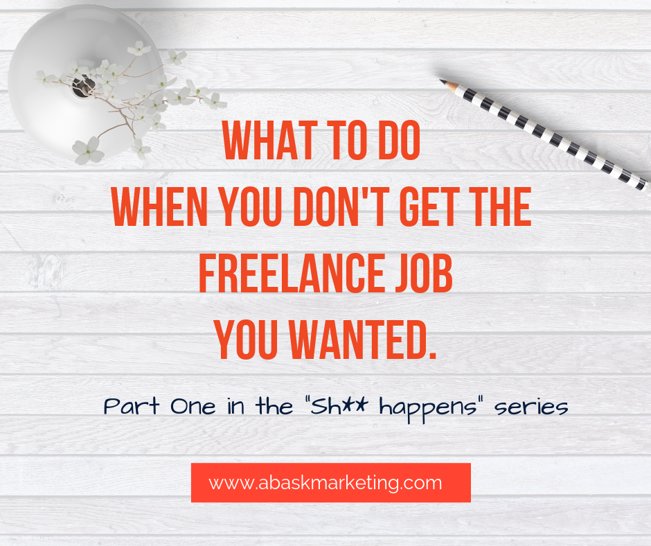 WHAT TO DO WHEN YOU DON'T GET THE FREELANCE JOB YOU WANTED.