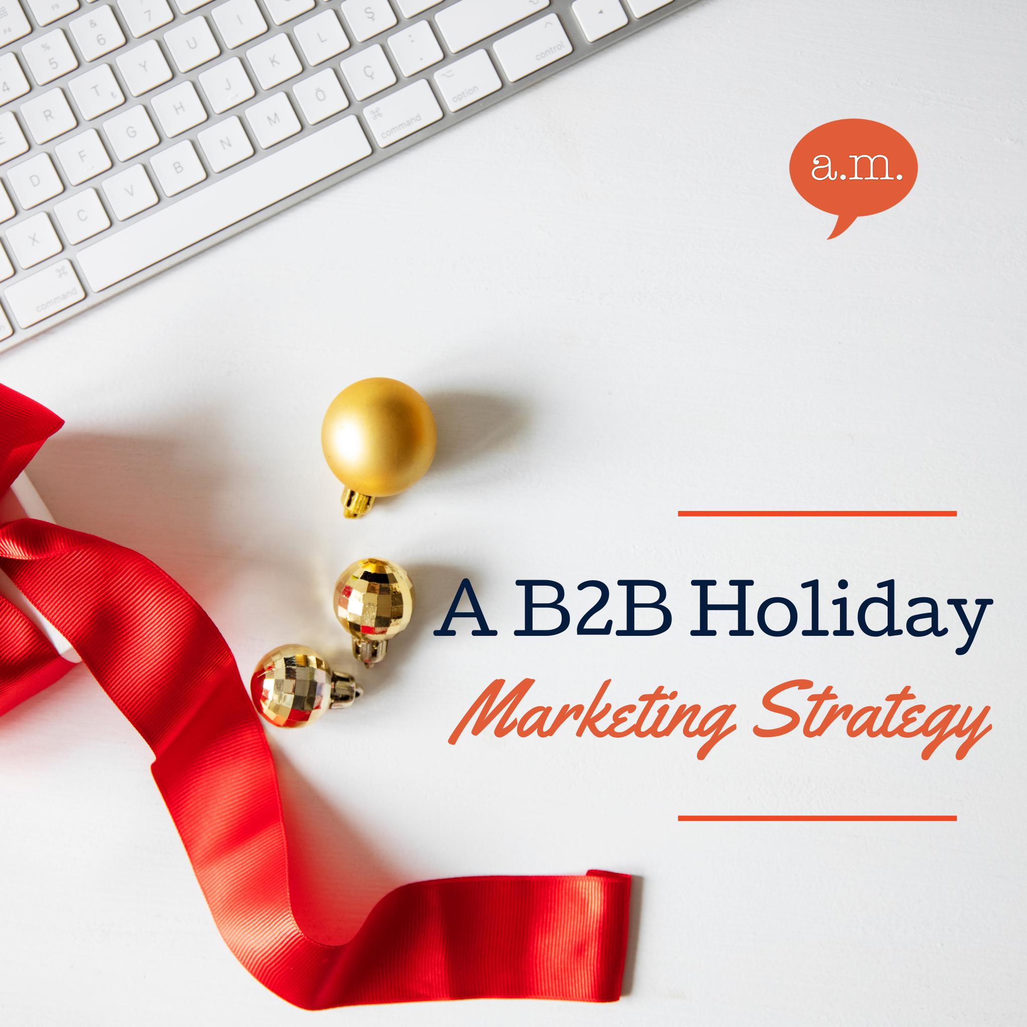 A B2B Holiday Marketing Strategy
